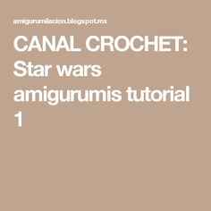 CANAL CROCHET: Star wars amigurumis tutorial 1