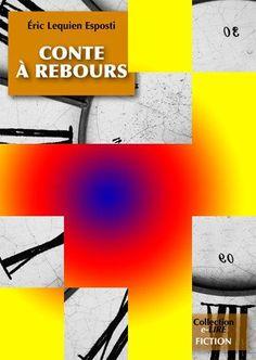 10/20 pièces de la couverture de CONTE A REBOURS, roman (11 chap., 230K signes, ~180 p. de type semi-poche) à sortir en juin 2012 aux Editions Numériklivres, collection e-LIRE. Ce roman a été finaliste du concours WriteMovies.com Eté 2005, puis révisé en 2012. ELE, http://eric-lequien-esposti.com