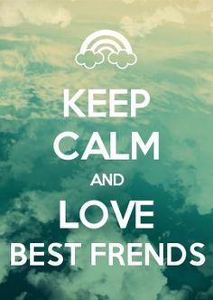 KEEP CALM AND Love Best frends