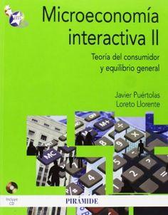 Microeconomía interactiva II : teoría del consumidor y equilibrio general / Javier Puértolas, Loreto Llorente (2013)