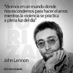 Vivimos en un mundo donde nos escondemos para hacer el amor, mientras la violencia se practica a plena luz del día - John Lennon #Inspirandote