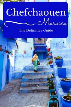 A definitive guide to Chefchaouen, Morocco's blue city