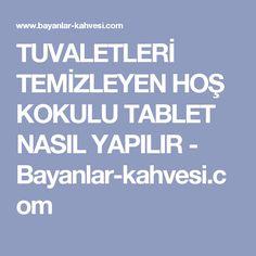 TUVALETLERİ TEMİZLEYEN HOŞ KOKULU TABLET NASIL YAPILIR - Bayanlar-kahvesi.com