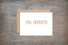 You Gangsta. Funny Birthday Card. Funny Thank You Card. Funny Congratulations Card. Funny Graduation card.