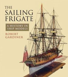 The ing Frigate: A History in Ship Models