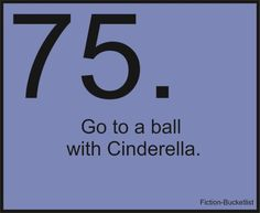 Go to a ball with Cinderella - Fiction Bucket List