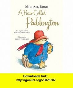 A Bear Called Paddington. by Michael Bond (9780007261963) Michael Bond , ISBN-10: 0007261969  , ISBN-13: 978-0007261963 ,  , tutorials , pdf , ebook , torrent , downloads , rapidshare , filesonic , hotfile , megaupload , fileserve