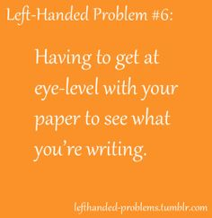 Yes!  And I was always in trouble for trying to turn my paper so I could write easier but teachers always insisted all students had to have their papers lying in the same direction!  Therefore, I like probably 95% of lefties write upside down!