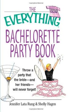 The Everything Bachelorette Party Book: Throw a Party That the Bride and Her Friends Will Never Forget (Everything (Weddings)) « LibraryUserGroup.com – The Library of Library User Group