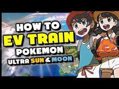 HOW TO EV TRAIN IN POKEMON ULTRA SUN AND ULTRA MOON - Best EV Training G...