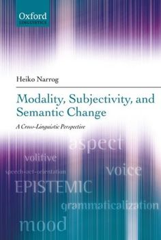 Modality, subjectivity, and semantic change : a cross-linguistic perspective / Heiko Narrog - Oxford : Oxford University Press, 2012