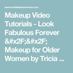 Makeup Video Tutorials - Look Fabulous Forever // Makeup for Older Women by Tricia Cusden
