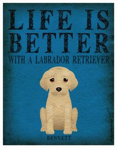 Life is better with a labrador retriever!  | dogs | dog art | personalized pet prints | pet art