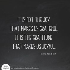 it is not the joy that makes us grateful. it is the gratitude that makes us joyful. - david steindl-rost *Love this quote and family gratitude project. Perfect for older kids! We are so doing this for Thanksgiving. Grateful Quotes, Joy Quotes, Quotable Quotes, Happy Quotes, Life Quotes, Quotes About Joy, Grateful Heart, Happiness Quotes, Relationship Quotes