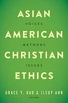 Asian American Christian ethics : voices, methods, issues #ChristianEthics #AsianAmericans December 2016