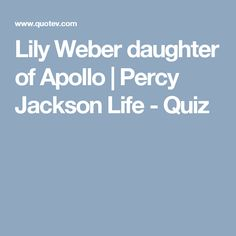 Lily Weber daughter of Apollo | Percy Jackson Life - Quiz
