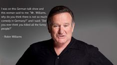 Robin Williams Quote RIP  my toughts go out to all his loved ones. He was an extraordinary actor