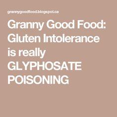 Granny Good Food: Gluten Intolerance is really GLYPHOSATE POISONING