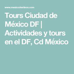 Tours Ciudad de México DF | Actividades y tours en el DF, Cd México
