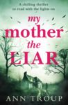 My Mother the Liar by Ann Troup