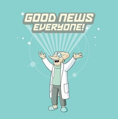 Image result for futurama good news everyone gif