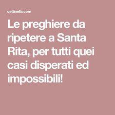 Le preghiere da ripetere a Santa Rita, per tutti quei casi disperati ed impossibili!