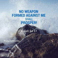 No weapon formed against me shall prosper!