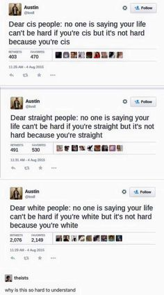 Being Cis, Straight, or White is not the /cause/ of your problems.