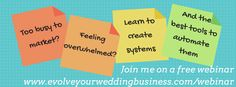 Join me for a webinar that will help you put an end to overwhelm by learning how to set up systems in your #wedding business http://www.evolveyourweddingbusiness.com/webinar