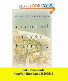 Crooked River Burning Mark Winegardner , ISBN-10: 0151002940  ,  , ASIN: B005Q85I7G , tutorials , pdf , ebook , torrent , downloads , rapidshare , filesonic , hotfile , megaupload , fileserve