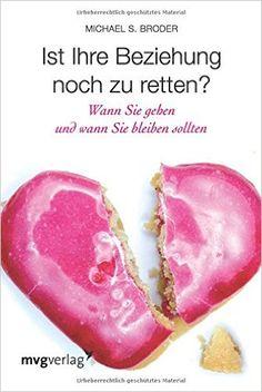 Ist Ihre Beziehung noch zu retten?: Wann Sie gehen und wann Sie bleiben sollten: Amazon.de: Michael S. Broder: Bücher