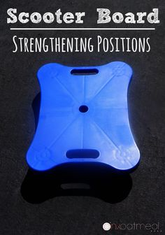 Scooter board strengthening ideas and positions to promote strengthening to certain muscles.