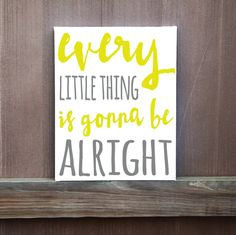 A personal favorite from my Etsy shop https://www.etsy.com/listing/269108173/every-little-thing-is-gonna-be-alright