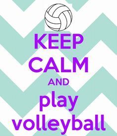 Keep calm and play volleyball.