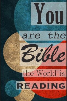 You are the Bible the world is reading