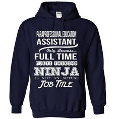 PARAPROFESSIONAL EDUCATION ASSISTANT Only Because Full Time Multi Tasking NINJA Is Not An Actual Job Title T Shirts, Hoodies. Get it now ==► https://www.sunfrog.com/No-Category/PARAPROFESSIONAL-EDUCATION-ASSISTANT--Job-title-8135-NavyBlue-Hoodie.html?57074 $35.99