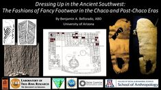 Dressing Up in the Ancient Southwest: The Fashions of Fancy Footwear in the Chaco and Post-Chaco Era Behavioral Science, University Of Arizona, Anthropology, The Row, Dress Up, Footwear, Fancy, Fashion, Moda