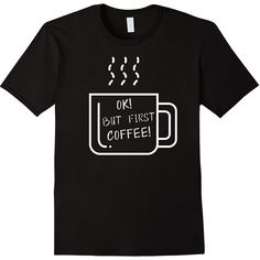 Ok! But first Coffee #shirt #t-shirt #fashion #coffee #cupofcoffee