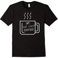 Ok! But first Coffee #shirt #t-shirt #fashion #coffee #cupofcoffee