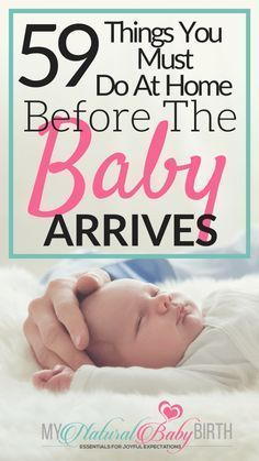 59 Things You Must Do At Home Before The Baby Arrives   Getting ready for your labor, delivery, birth, and newborn baby is busy enough when you're pregnant. Use this checklist to get your home ready so your third trimester of pregnancy runs smooth.   my natural baby birth