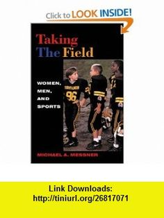 Taking the Field Women, Men, and Sports (9780816634491) Michael A. Messner , ISBN-10: 0816634491  , ISBN-13: 978-0816634491 ,  , tutorials , pdf , ebook , torrent , downloads , rapidshare , filesonic , hotfile , megaupload , fileserve