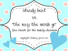 """Kodaly Inspired Classroom: Chants for Steady Beat and the """"Way the Words Go"""""""