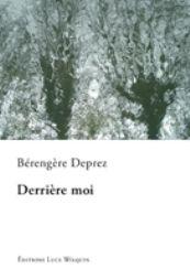 Derrière moi : nouvelles / Bérengère Deprez - [Avin] : Editions Luce Wilquin, cop. 2012