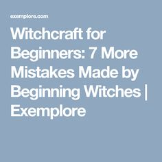 Witchcraft for Beginners: 7 More Mistakes Made by Beginning Witches | Exemplore