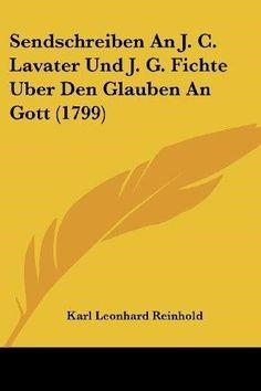Sendschreiben an J. C. Lavater Und J. G. Fichte Uber Den Glauben an Gott (1799)