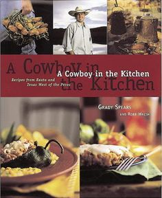 A Cowboy in the Kitchen by Grady Spears,Robb Walsh,Dick Patrick, Click to Start Reading eBook, Cookbook buyers and foodies the world over have come to count on Ten Speed to introduce exciting youn