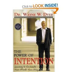 This is my other fav book by Wayne Dyer. Power of Intention... much more powerful than simply intent as you have be taught to see it.