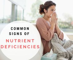 The Common Signs Of Vitamin And Mineral Deficiencies