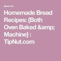Homemade Bread Recipes: {Both Oven Baked & Machine} : TipNut.com