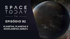 Space Today TV Ep.92 - Planetas, Planetas e Exoplanetas (Será)